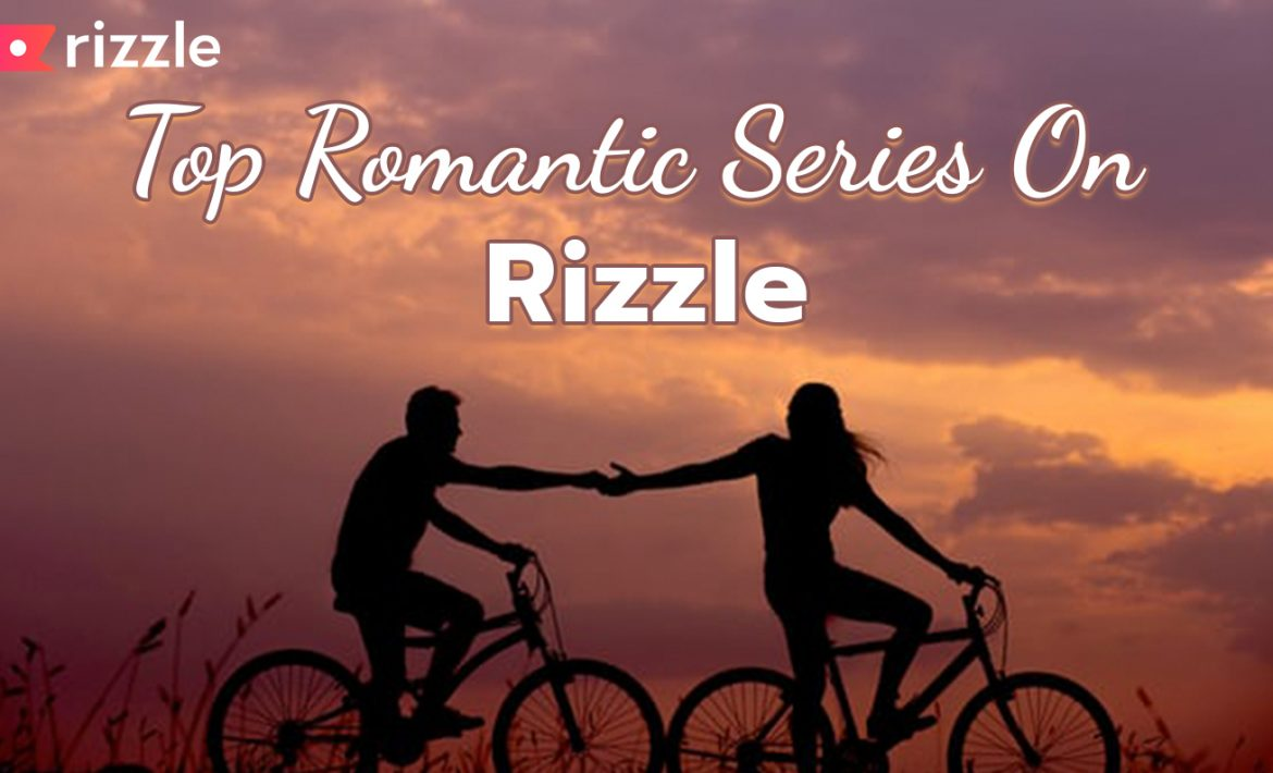 Romantic Series Everyone Must Watch On Rizzle