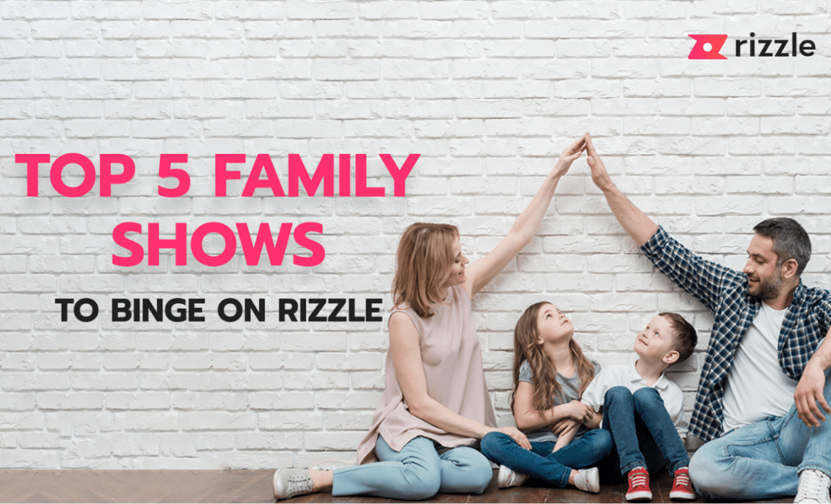 Top 5 Family Shows To Binge On Rizzle